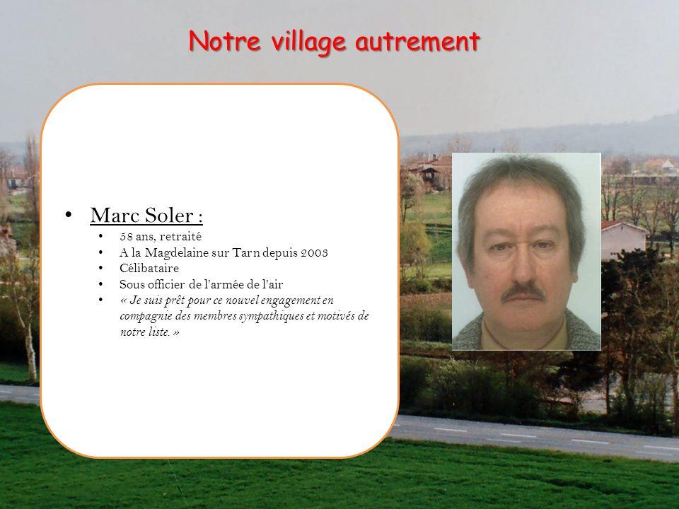 Marc Soler : 58 ans, retraité A la Magdelaine sur Tarn depuis 2003 Célibataire Sous officier de larmée de lair « Je suis prêt pour ce nouvel engagemen