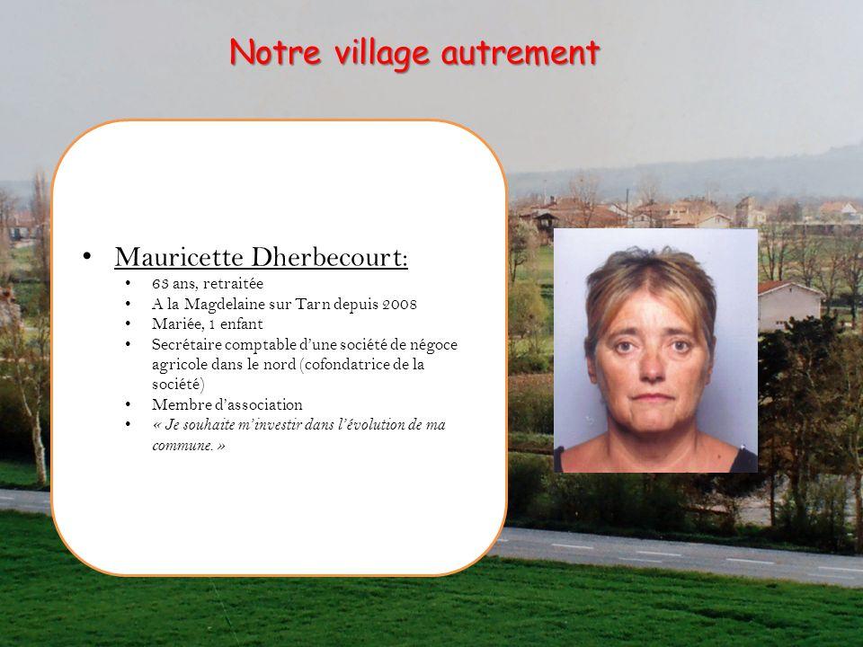 Mauricette Dherbecourt: 63 ans, retraitée A la Magdelaine sur Tarn depuis 2008 Mariée, 1 enfant Secrétaire comptable dune société de négoce agricole d