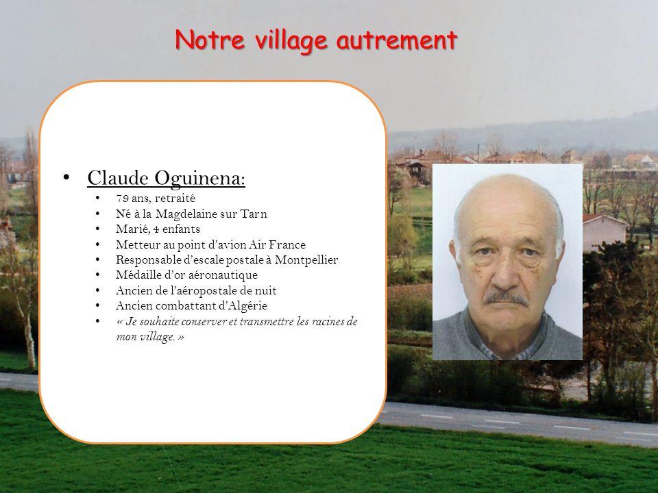 Claude Oguinena: 79 ans, retraité Né à la Magdelaine sur Tarn Marié, 4 enfants Metteur au point davion Air France Responsable descale postale à Montpe