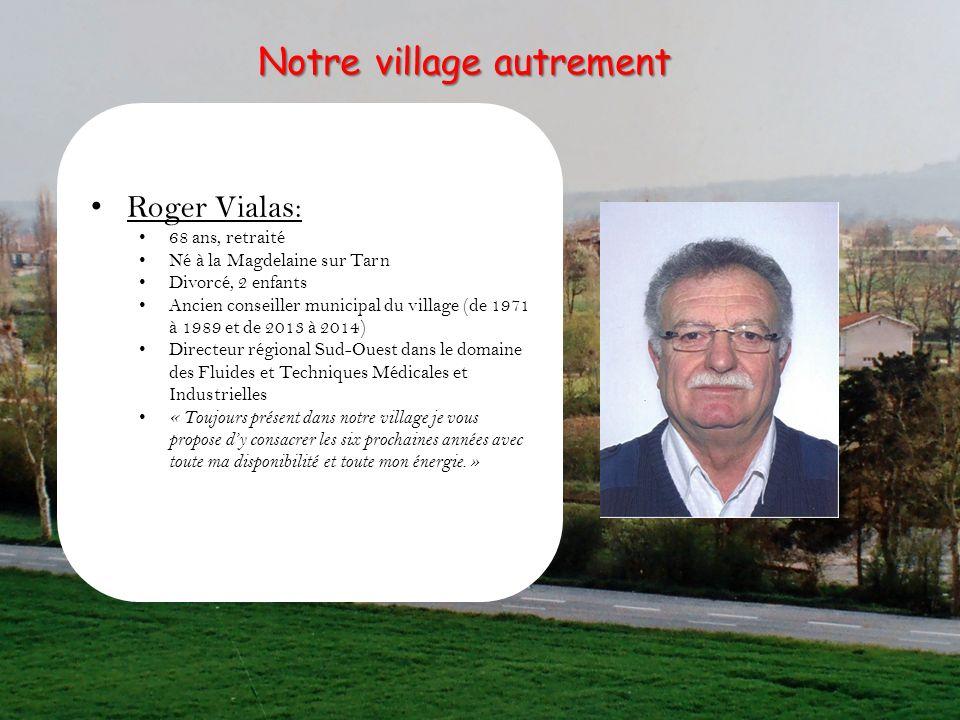 Roger Vialas: 68 ans, retraité Né à la Magdelaine sur Tarn Divorcé, 2 enfants Ancien conseiller municipal du village (de 1971 à 1989 et de 2013 à 2014