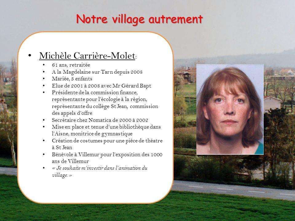 Michèle Carrière-Molet : 61 ans, retraitée A la Magdelaine sur Tarn depuis 2008 Mariée, 3 enfants Elue de 2001 à 2008 avec Mr Gérard Bapt Présidente d