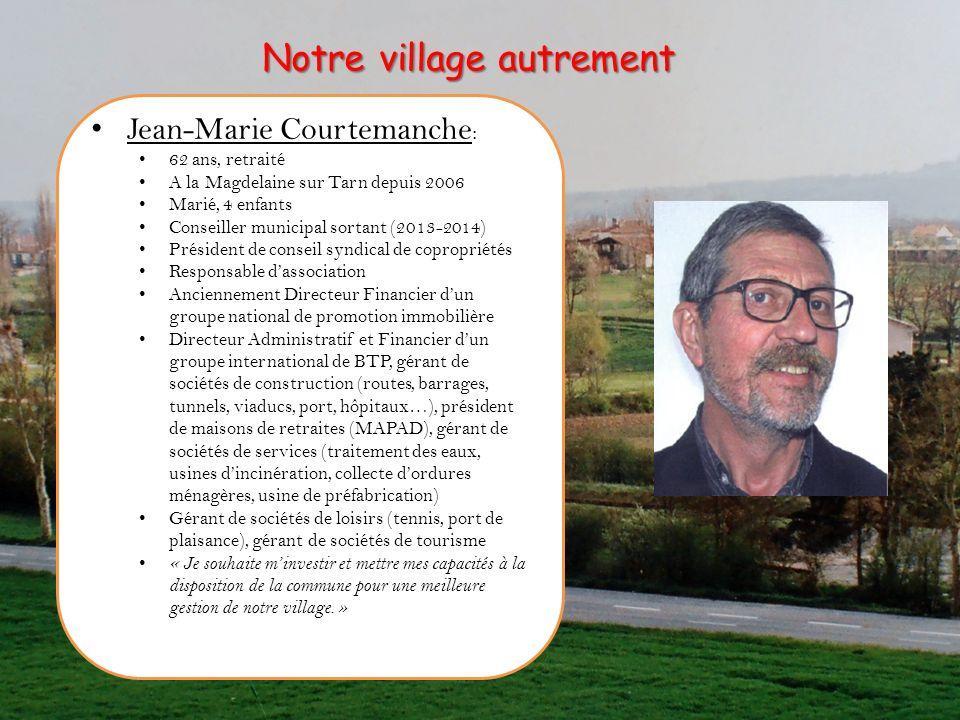 Jean-Marie Courtemanche : 62 ans, retraité A la Magdelaine sur Tarn depuis 2006 Marié, 4 enfants Conseiller municipal sortant (2013-2014) Président de