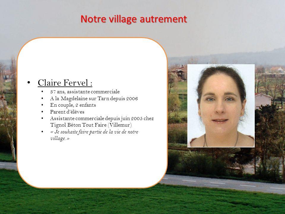 Claire Fervel : 37 ans, assistante commerciale A la Magdelaine sur Tarn depuis 2006 En couple, 2 enfants Parent délèves Assistante commerciale depuis