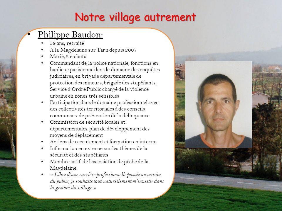 Philippe Baudon: 59 ans, retraité A la Magdelaine sur Tarn depuis 2007 Marié, 2 enfants Commandant de la police nationale, fonctions en banlieue paris