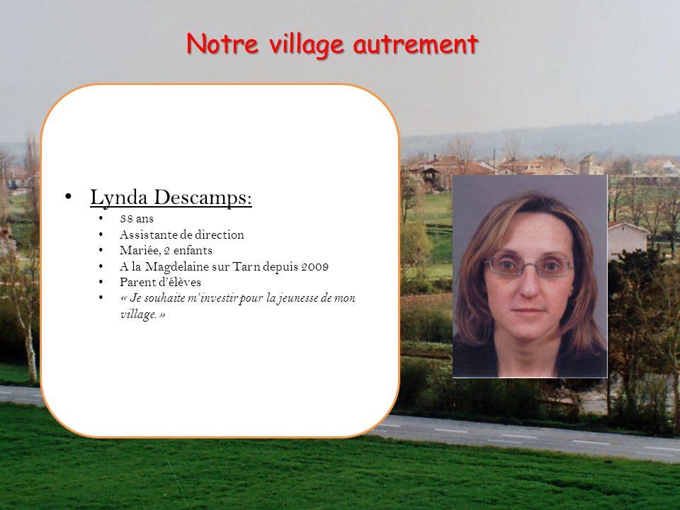 Lynda Descamps: 38 ans Assistante de direction Mariée, 2 enfants A la Magdelaine sur Tarn depuis 2009 Parent délèves « Je souhaite minvestir pour la j