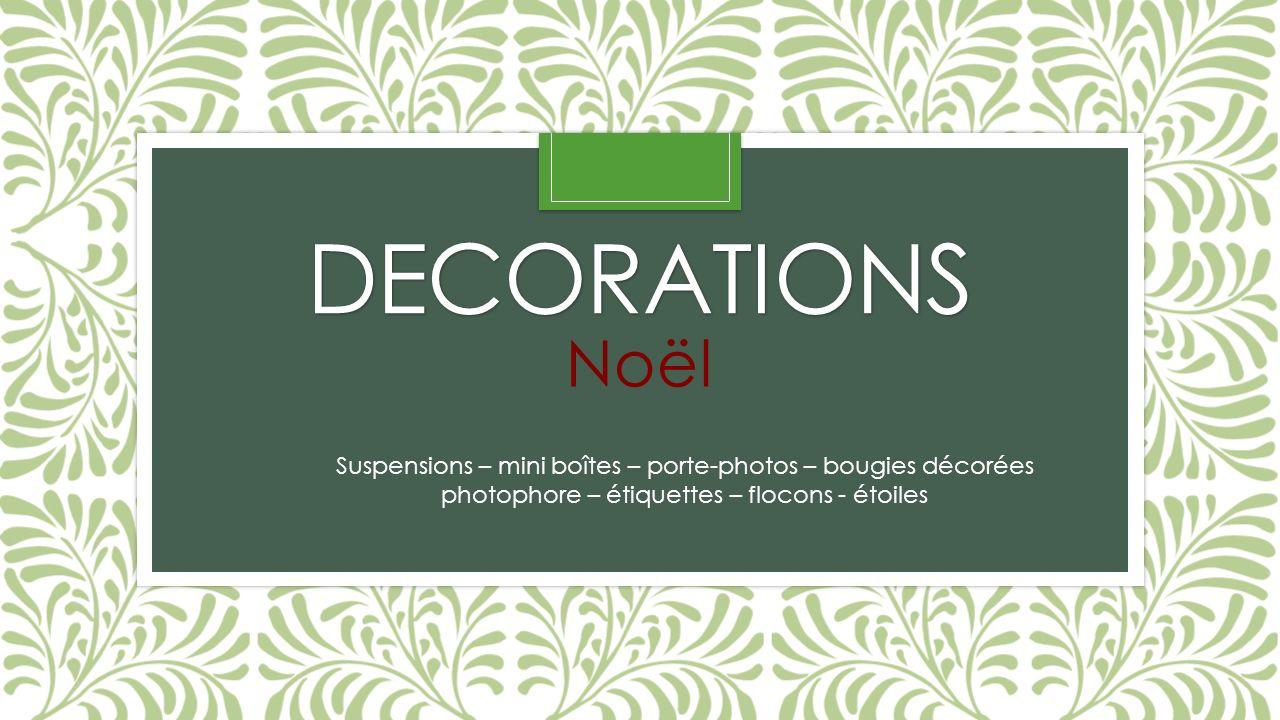 DECORATIONS Noël Suspensions – mini boîtes – porte-photos – bougies décorées photophore – étiquettes – flocons - étoiles