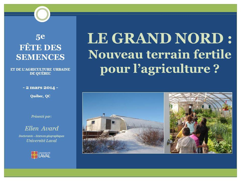 5e FÊTE DES SEMENCES ET DE LAGRICULTURE URBAINE DE QUÉBEC - 2 mars 2014 - Québec, QC LE GRAND NORD : Nouveau terrain fertile pour lagriculture ? Prése