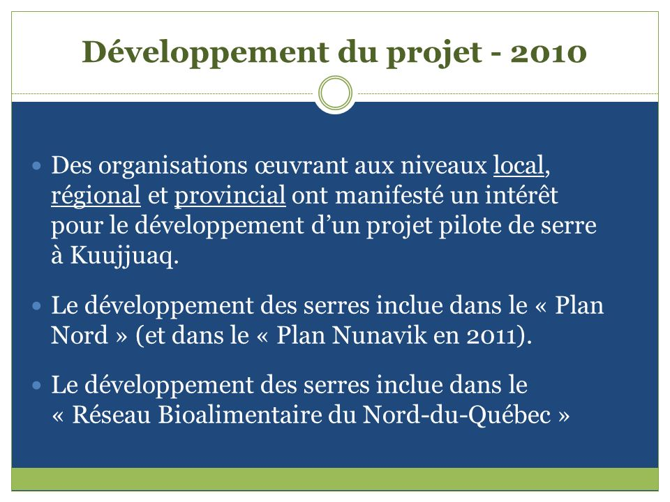 Développement du projet - 2010 Des organisations œuvrant aux niveaux local, régional et provincial ont manifesté un intérêt pour le développement dun