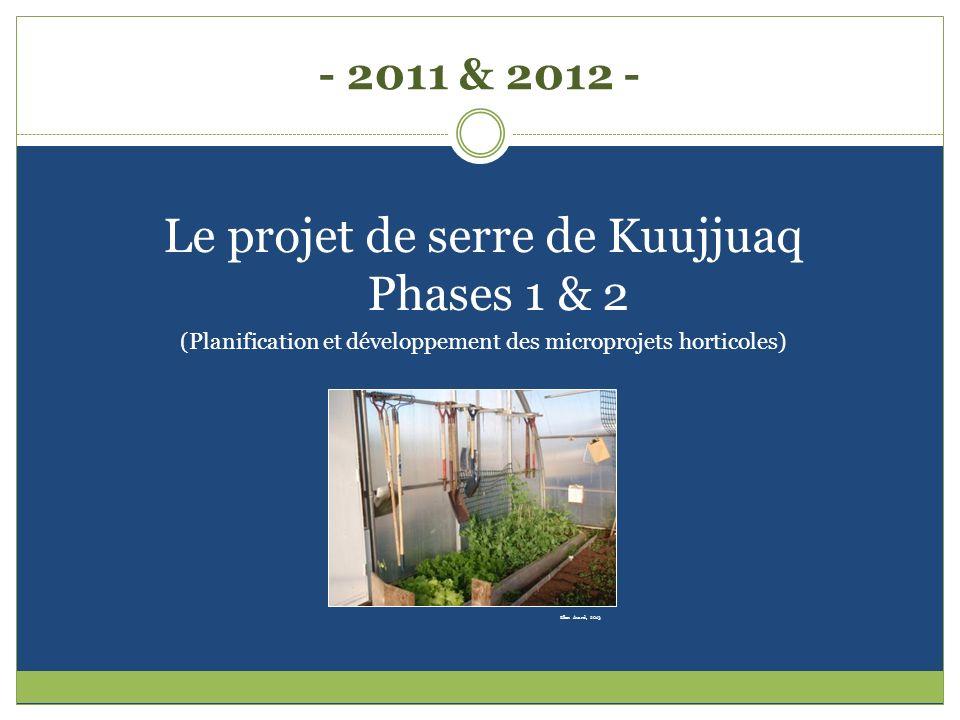 - 2011 & 2012 - Le projet de serre de Kuujjuaq Phases 1 & 2 (Planification et développement des microprojets horticoles) Ellen Avard, 2013
