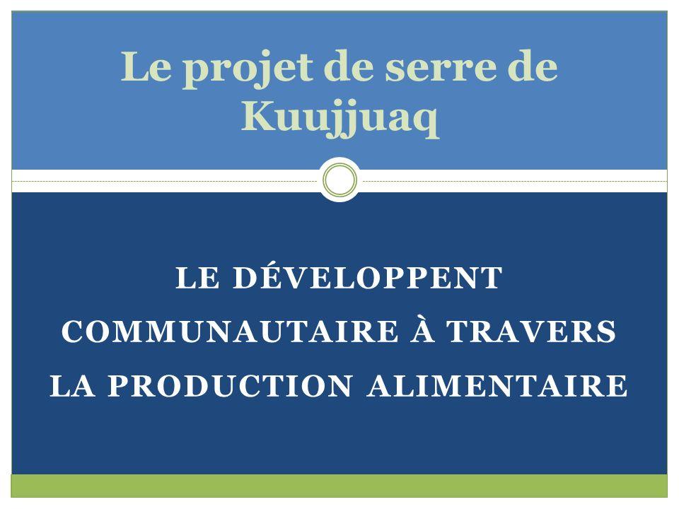 LE DÉVELOPPENT COMMUNAUTAIRE À TRAVERS LA PRODUCTION ALIMENTAIRE Le projet de serre de Kuujjuaq