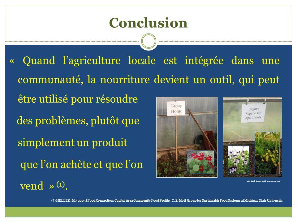 Conclusion « Quand lagriculture locale est intégrée dans une communauté, la nourriture devient un outil, qui peut être utilisé pour résoudre des probl