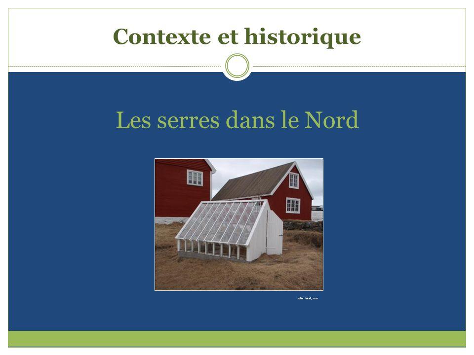 Contexte et historique Les serres dans le Nord Ellen Avard, 2011
