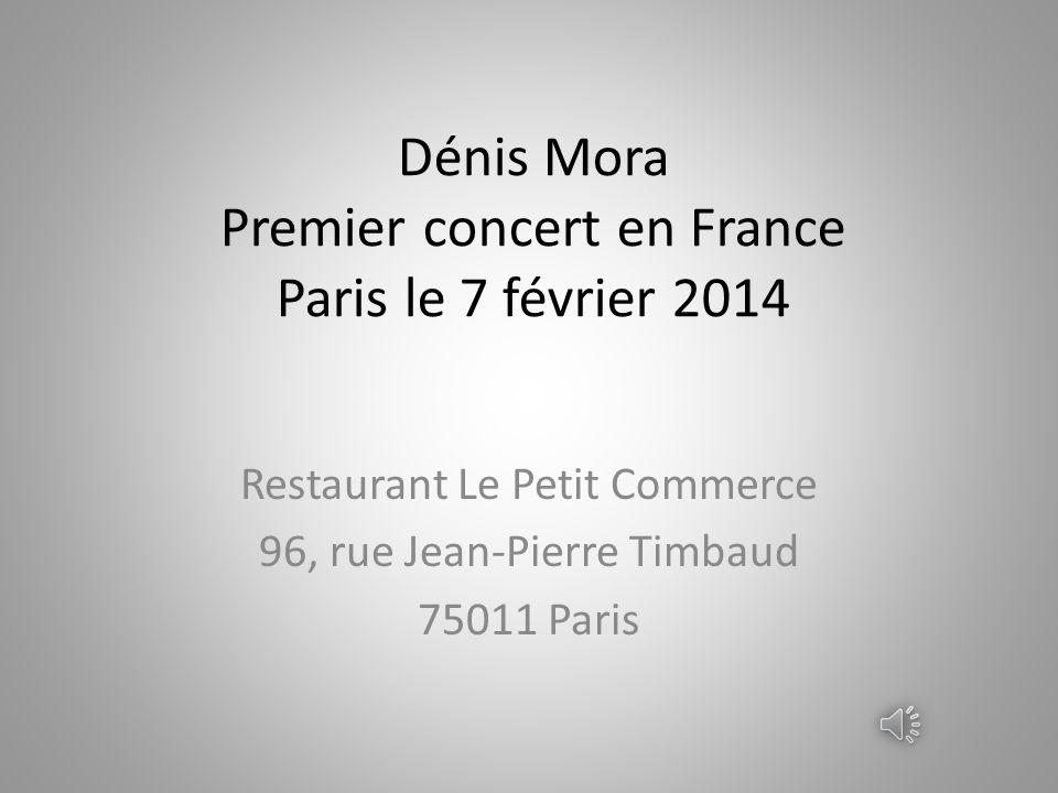 Dénis Mora Premier concert en France Paris le 7 février 2014 Restaurant Le Petit Commerce 96, rue Jean-Pierre Timbaud 75011 Paris
