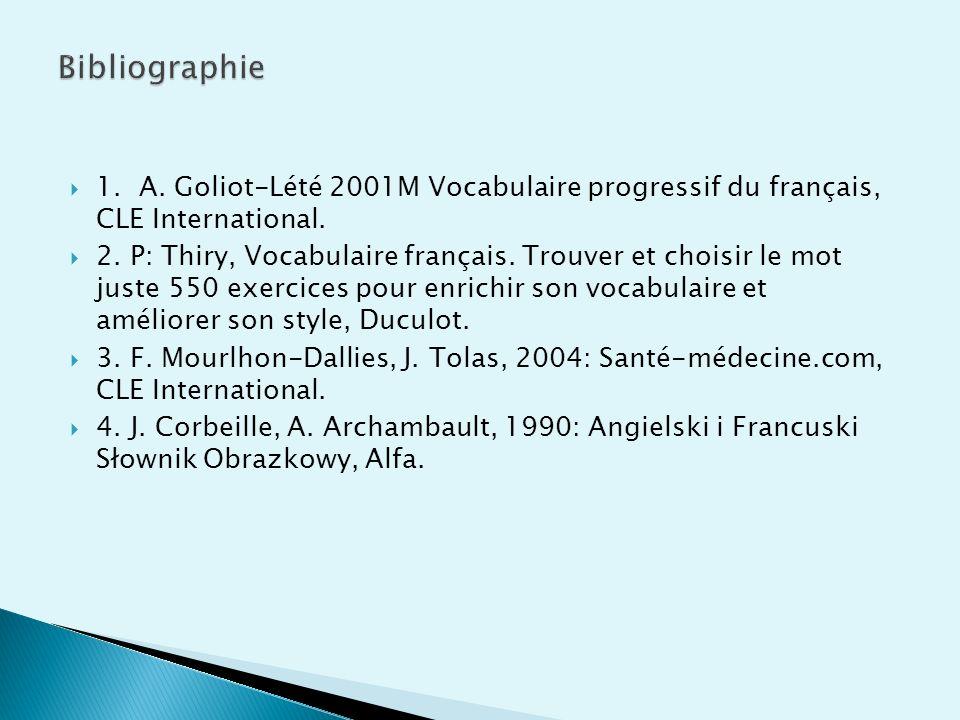 1. A. Goliot-Lété 2001M Vocabulaire progressif du français, CLE International. 2. P: Thiry, Vocabulaire français. Trouver et choisir le mot juste 550
