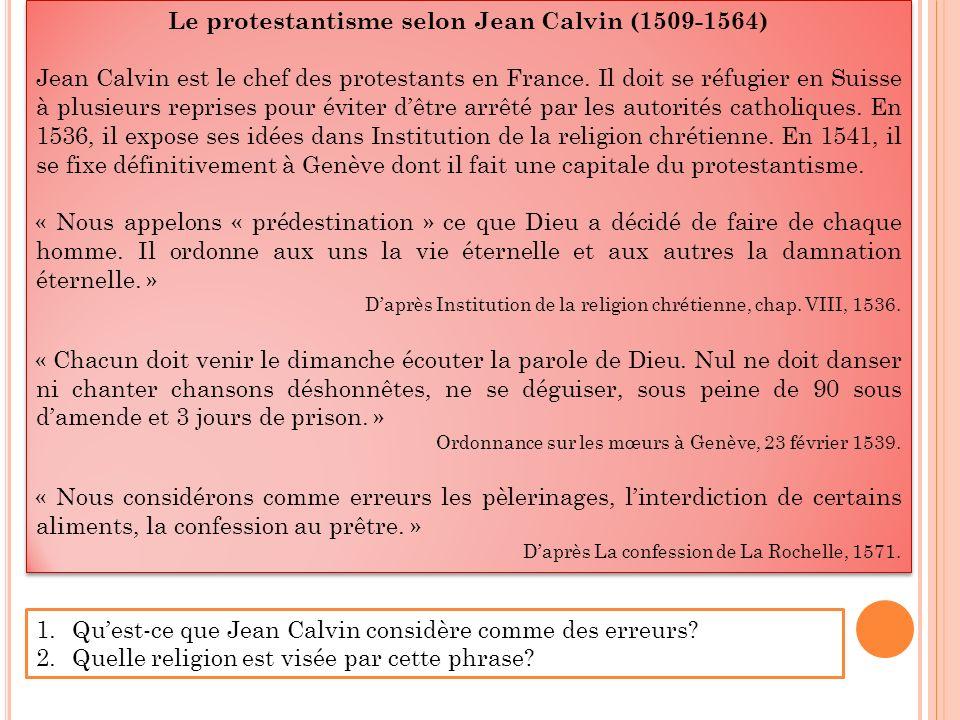 Le protestantisme selon Jean Calvin (1509-1564) Jean Calvin est le chef des protestants en France.