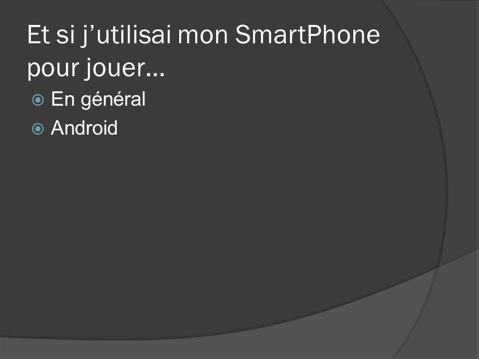 Et si jutilisai mon SmartPhone pour jouer… En général Android