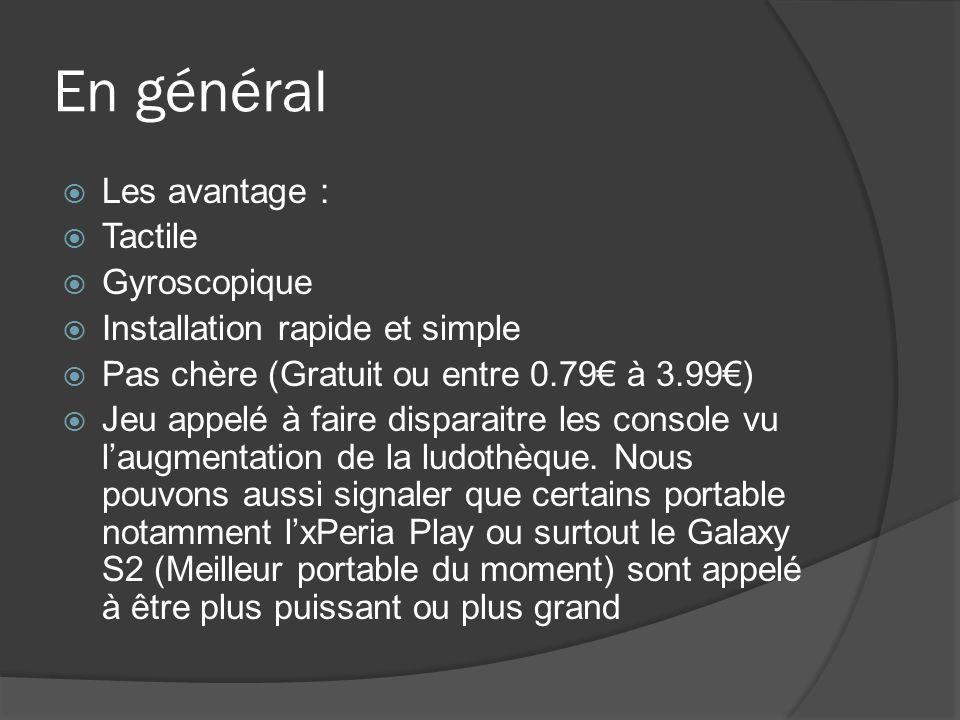 En général Les avantage : Tactile Gyroscopique Installation rapide et simple Pas chère (Gratuit ou entre 0.79 à 3.99) Jeu appelé à faire disparaitre l