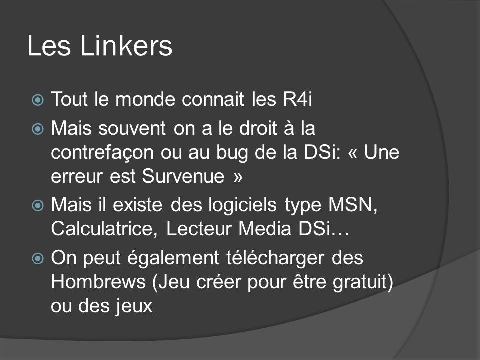 Les Linkers Tout le monde connait les R4i Mais souvent on a le droit à la contrefaçon ou au bug de la DSi: « Une erreur est Survenue » Mais il existe