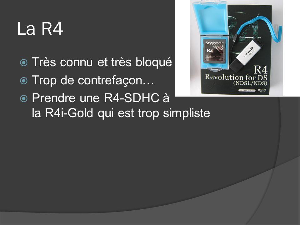 La R4 Très connu et très bloqué Trop de contrefaçon… Prendre une R4-SDHC à la R4i-Gold qui est trop simpliste