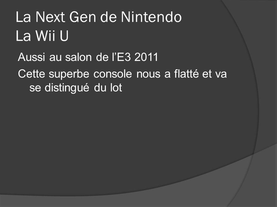 La Next Gen de Nintendo La Wii U Aussi au salon de lE3 2011 Cette superbe console nous a flatté et va se distingué du lot