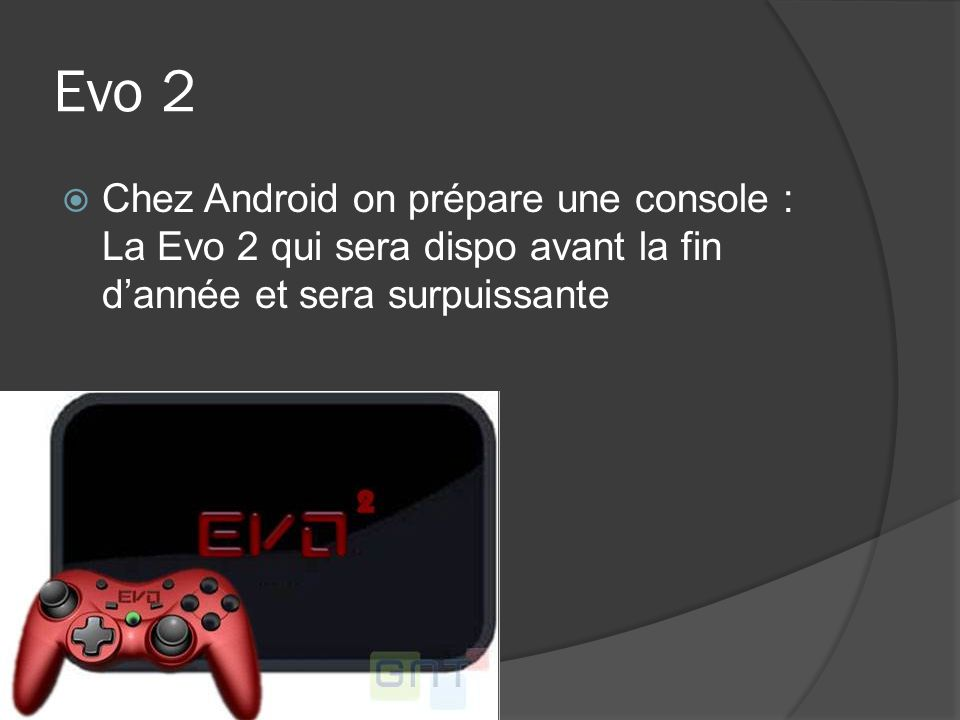 Evo 2 Chez Android on prépare une console : La Evo 2 qui sera dispo avant la fin dannée et sera surpuissante