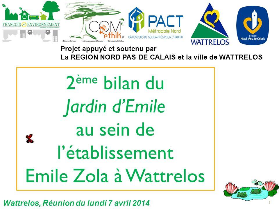 2 ème bilan du Jardin dEmile au sein de létablissement Emile Zola à Wattrelos 1 Projet appuyé et soutenu par La REGION NORD PAS DE CALAIS et la ville