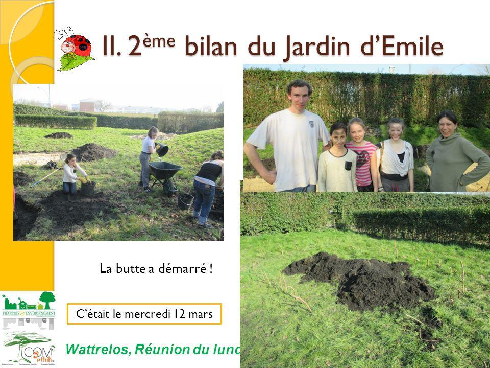 II. 2 ème bilan du Jardin dEmile II. 2 ème bilan du Jardin dEmile 10 Cétait le mercredi 12 mars Wattrelos, Réunion du lundi 7 avril 2014 La butte a dé