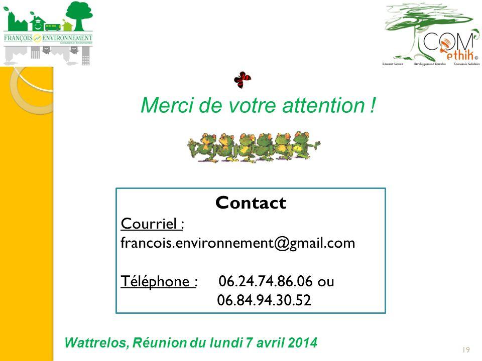 19 Merci de votre attention ! Contact Courriel : francois.environnement@gmail.com Téléphone : 06.24.74.86.06 ou 06.84.94.30.52 Wattrelos, Réunion du l