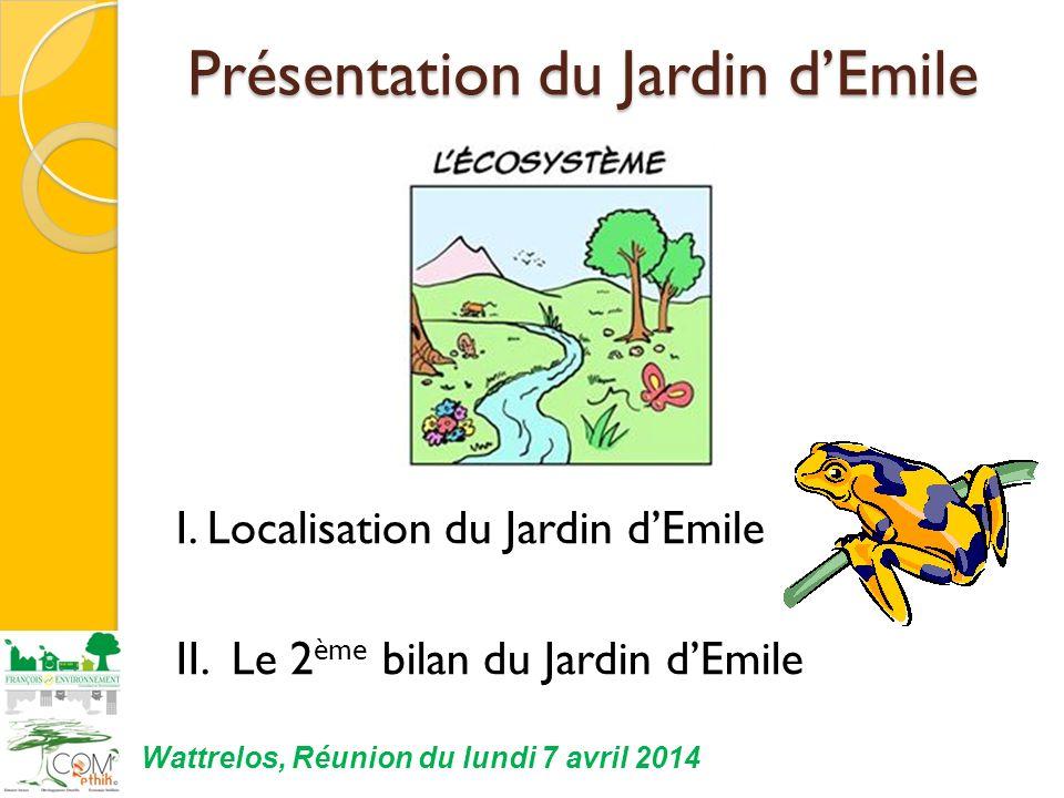 Présentation du Jardin dEmile I. Localisation du Jardin dEmile II. Le 2 ème bilan du Jardin dEmile Wattrelos, Réunion du lundi 7 avril 2014
