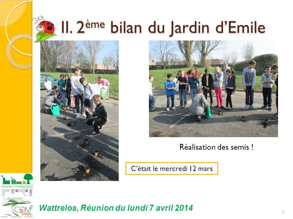 II. 2 ème bilan du Jardin dEmile II. 2 ème bilan du Jardin dEmile 7 Réalisation des semis ! Cétait le mercredi 12 mars Wattrelos, Réunion du lundi 7 a