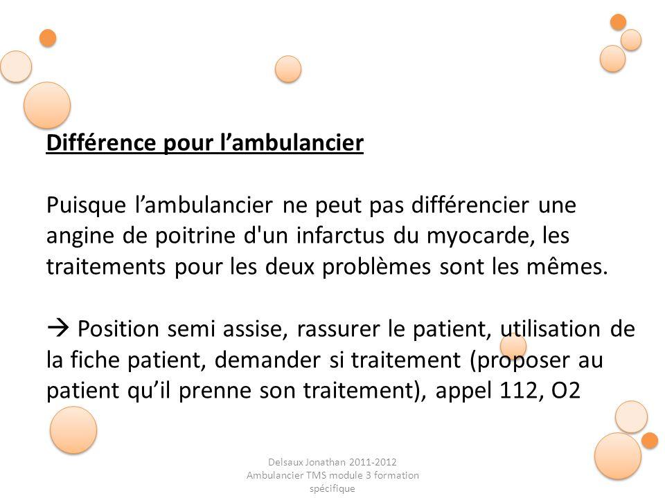 Delsaux Jonathan 2011-2012 Ambulancier TMS module 3 formation spécifique Différence pour lambulancier Puisque lambulancier ne peut pas différencier un