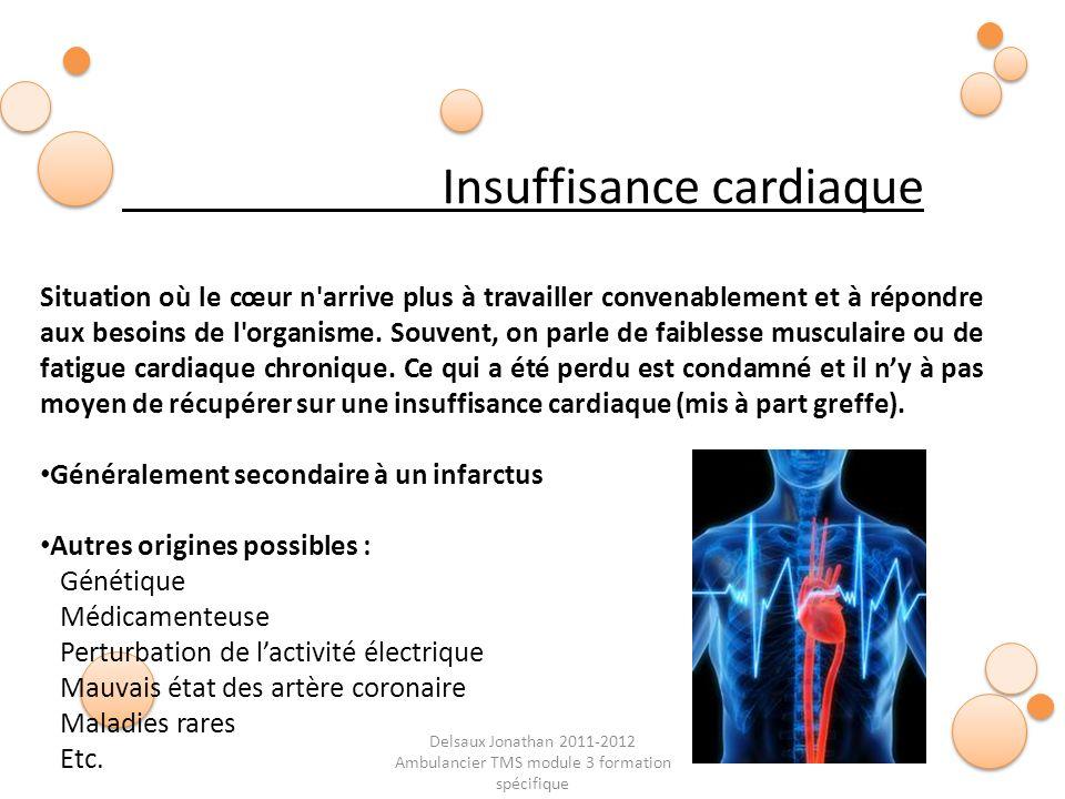 Delsaux Jonathan 2011-2012 Ambulancier TMS module 3 formation spécifique Insuffisance cardiaque Situation où le cœur n'arrive plus à travailler conven