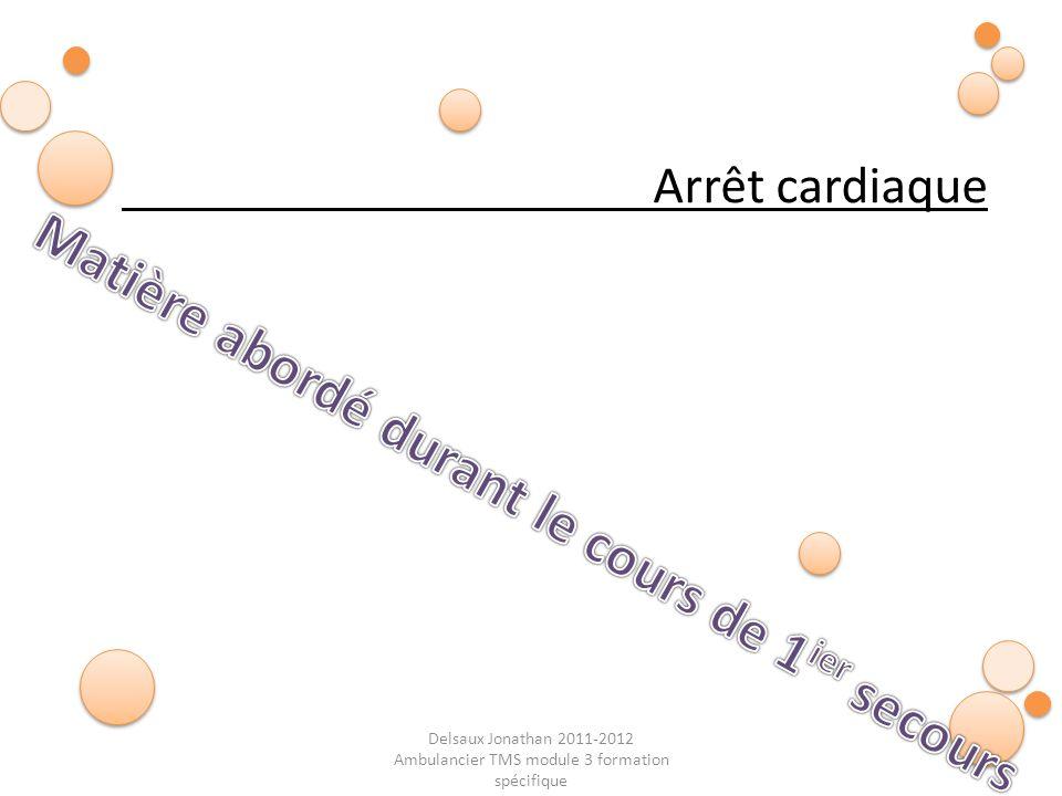 Delsaux Jonathan 2011-2012 Ambulancier TMS module 3 formation spécifique Arrêt cardiaque