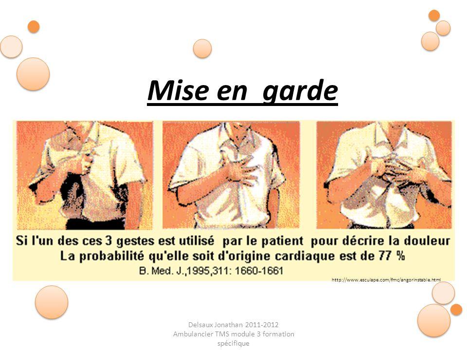 Delsaux Jonathan 2011-2012 Ambulancier TMS module 3 formation spécifique Mise en garde http://www.esculape.com/fmc/angorinstable.html