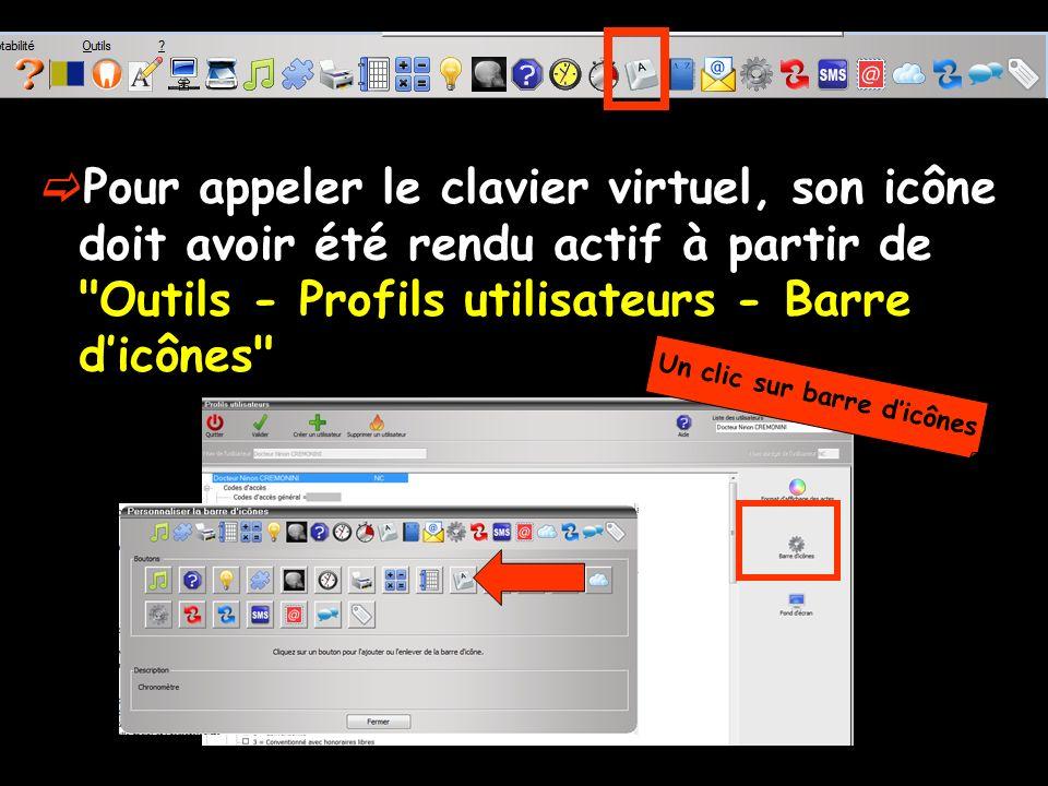 Pour appeler le clavier virtuel, son icône doit avoir été rendu actif à partir de Outils - Profils utilisateurs - Barre dicônes Un clic sur barre dicônes