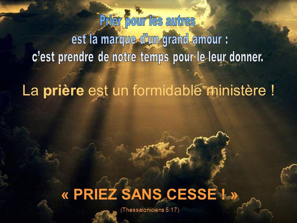 « PRIEZ SANS CESSE ! » (Thessaloniciens 5:17) La prière est un formidable ministère !