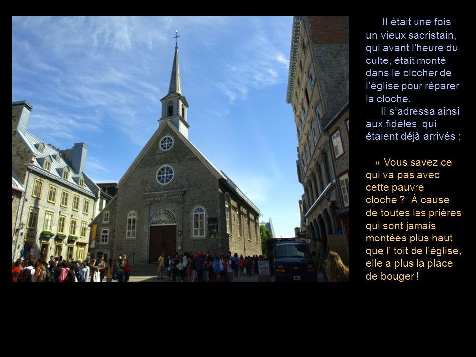 Il était une fois un vieux sacristain, qui avant lheure du culte, était monté dans le clocher de léglise pour réparer la cloche. Il sadressa ainsi aux