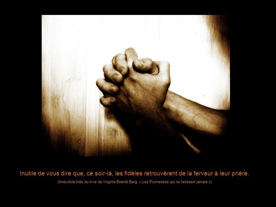 Inutile de vous dire que, ce soir-là, les fidèles retrouvèrent de la ferveur à leur prière.