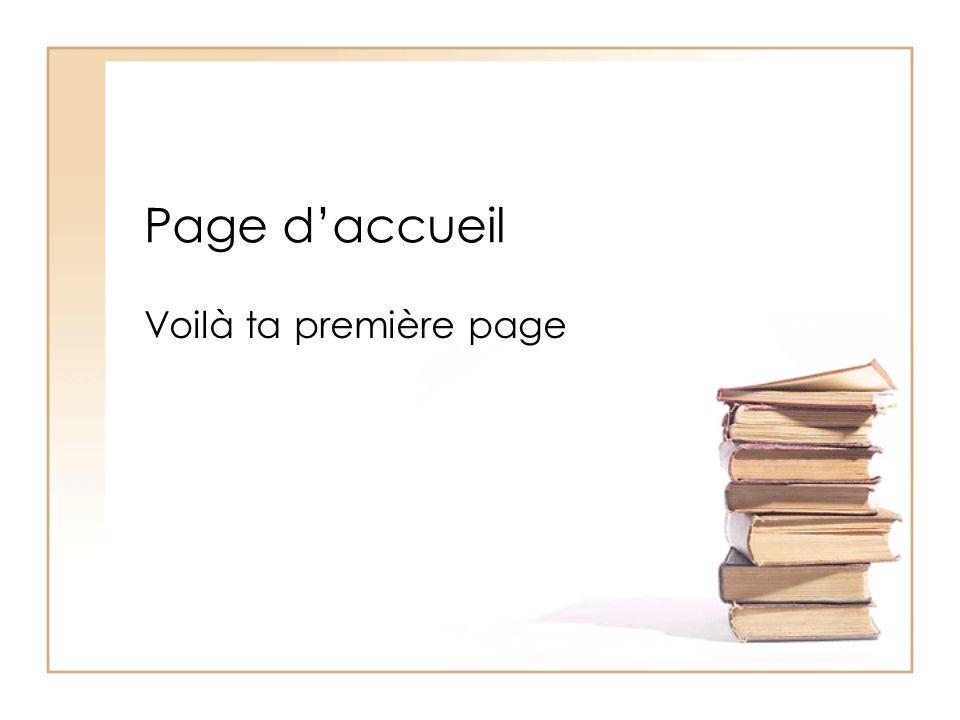 Page daccueil Voilà ta première page