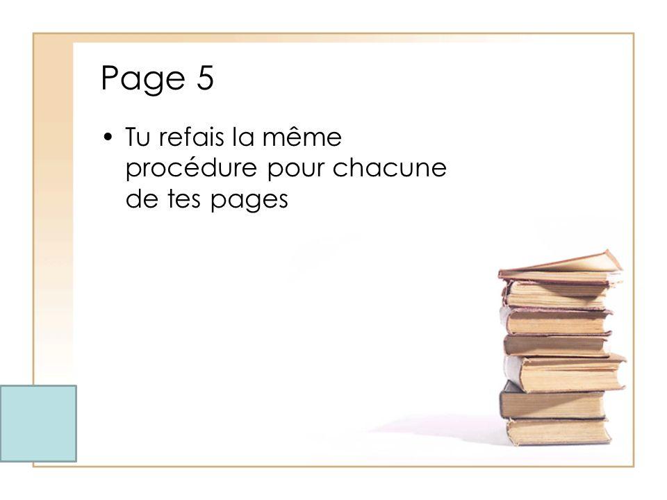 Page 5 Tu refais la même procédure pour chacune de tes pages