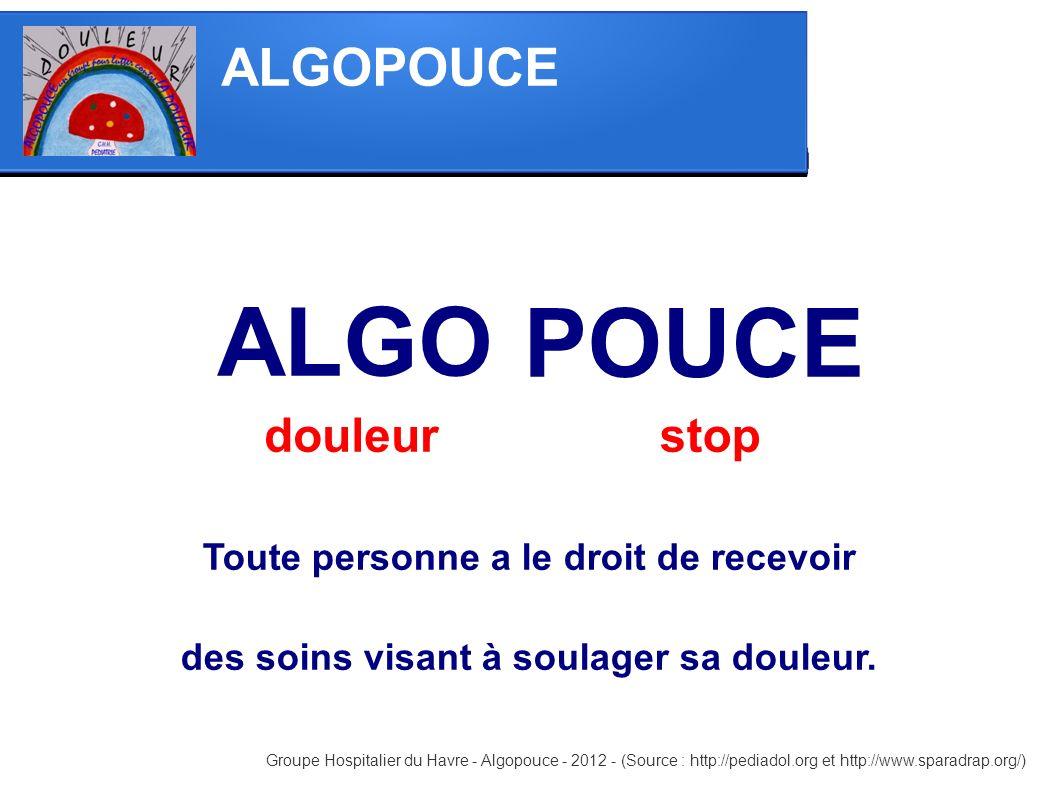 Toute personne a le droit de recevoir des soins visant à soulager sa douleur. douleur ALGO POUCE stop ALGOPOUCE Groupe Hospitalier du Havre - Algopouc