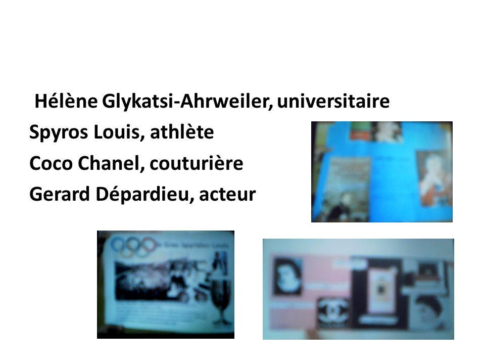 Hélène Glykatsi-Ahrweiler, universitaire Spyros Louis, athlète Coco Chanel, couturière Gerard Dépardieu, acteur