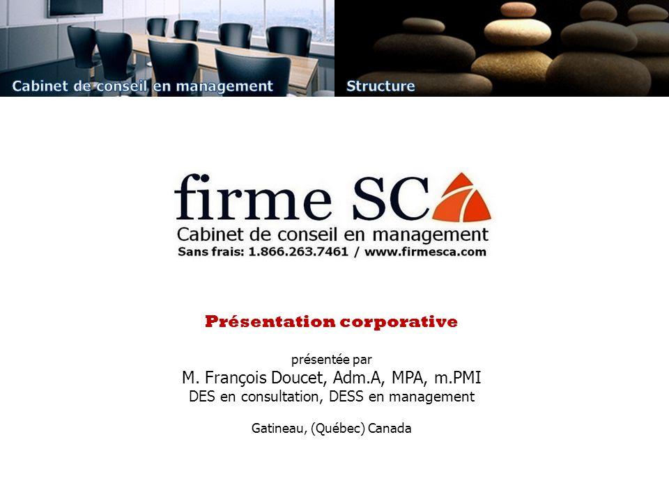 Présentation corporative présentée par M. François Doucet, Adm.A, MPA, m.PMI DES en consultation, DESS en management Gatineau, (Québec) Canada