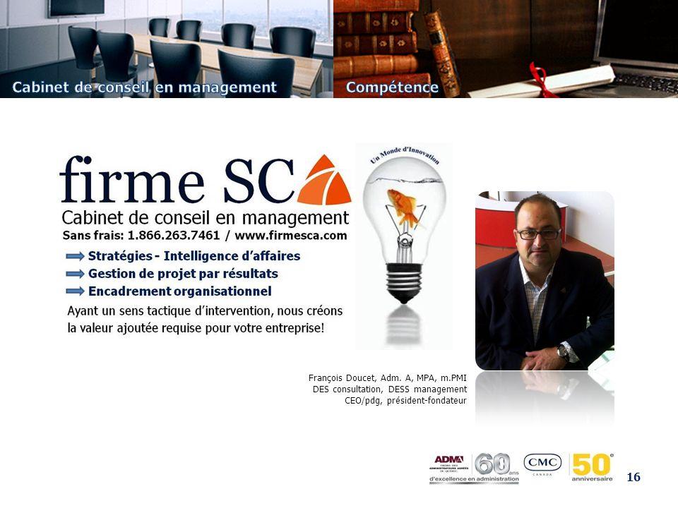 16 François Doucet, Adm. A, MPA, m.PMI DES consultation, DESS management CEO/pdg, président-fondateur