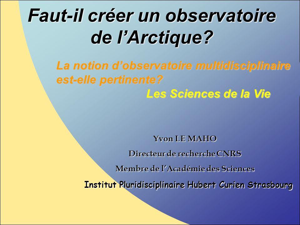Faut-il créer un observatoire de lArctique? Yvon LE MAHO Directeur de recherche CNRS Membre de lAcadémie des Sciences Institut Pluridisciplinaire Hube