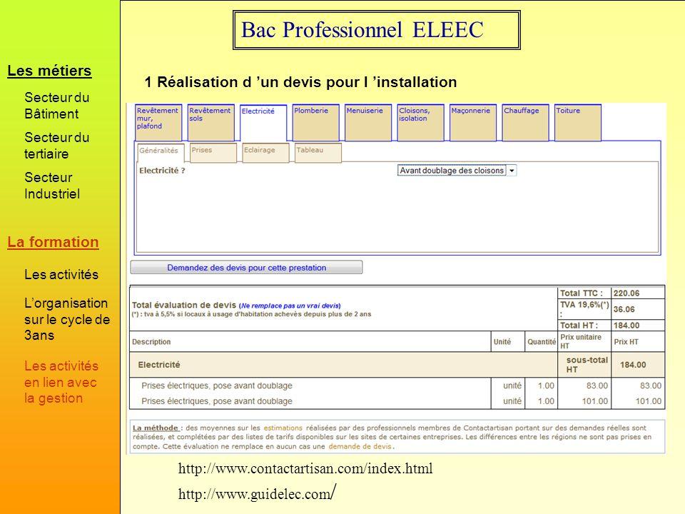 Bac Professionnel ELEEC 1 Réalisation d un devis pour l installation http://www.contactartisan.com/index.html http://www.guidelec.com / La formation L