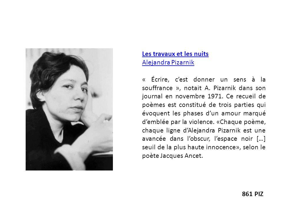Les travaux et les nuits Alejandra Pizarnik « Écrire, cest donner un sens à la souffrance », notait A. Pizarnik dans son journal en novembre 1971. Ce