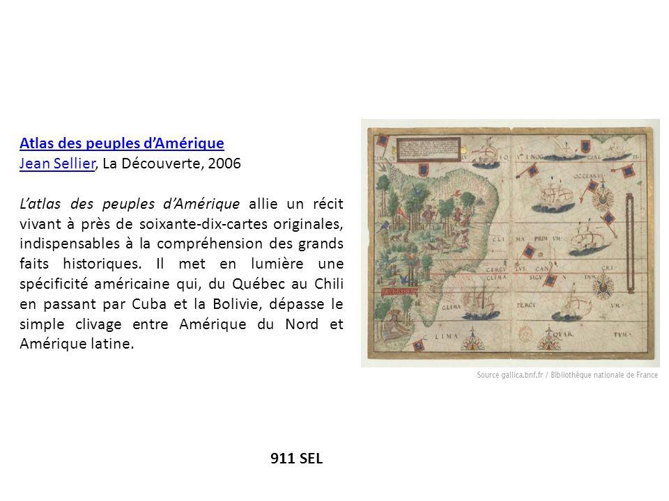 Atlas des peuples dAmérique Jean SellierJean Sellier, La Découverte, 2006 Latlas des peuples dAmérique allie un récit vivant à près de soixante-dix-ca