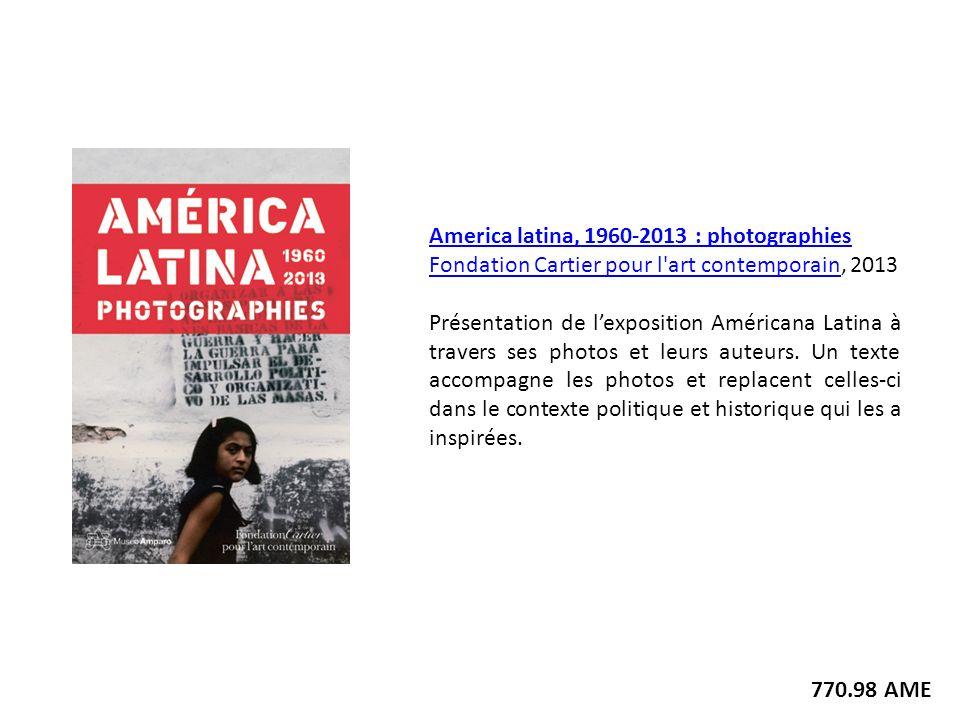America latina, 1960-2013 : photographies Fondation Cartier pour l'art contemporainFondation Cartier pour l'art contemporain, 2013 Présentation de lex