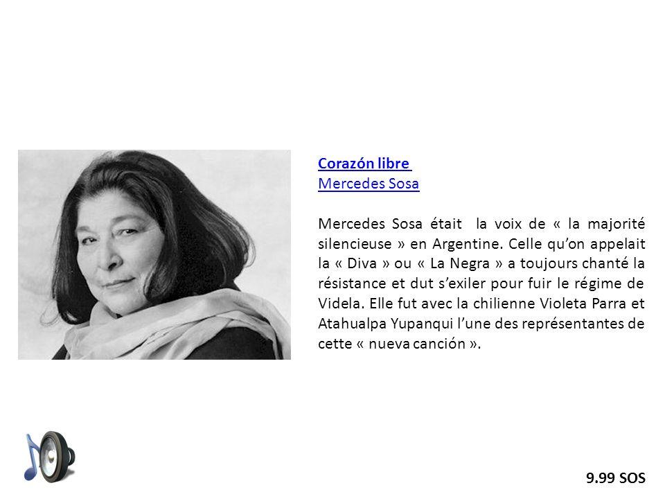 Corazón libre Mercedes Sosa Mercedes Sosa était la voix de « la majorité silencieuse » en Argentine. Celle quon appelait la « Diva » ou « La Negra » a